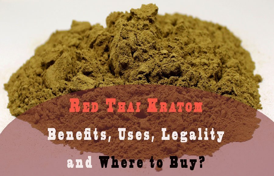 Red Thai Kratom Benefits & Risks Explained - New Treatments