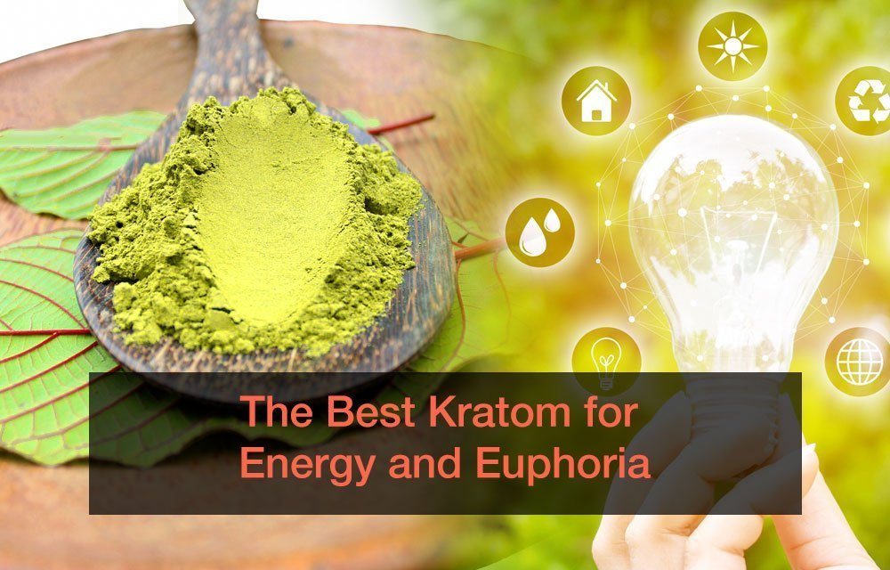 The Best Kratom for Energy and Euphoria