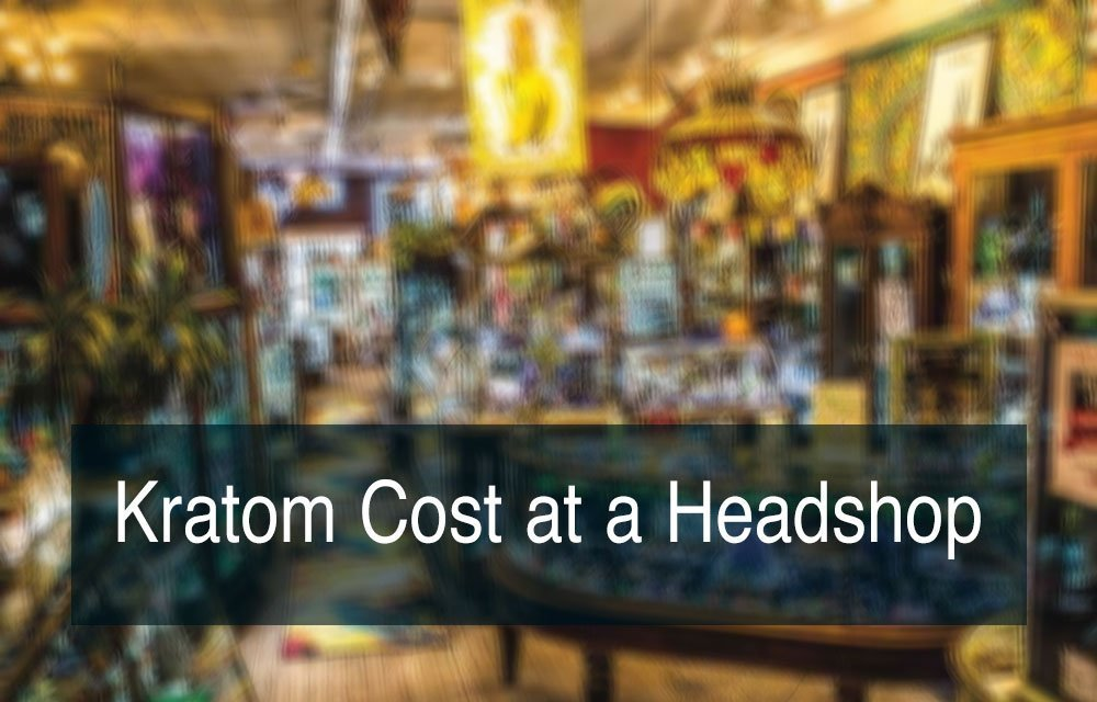 Cost of Kratom at a Headshop